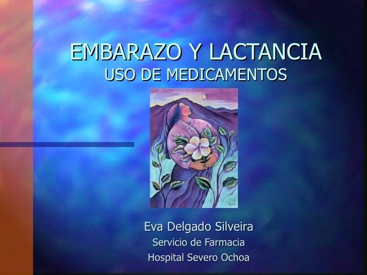 EMBARAZO Y LACTANCIA  USO DE MEDICAMENTOS      Eva Delgado Silveira       Servicio de Farmacia      Hospital Severo Ochoa