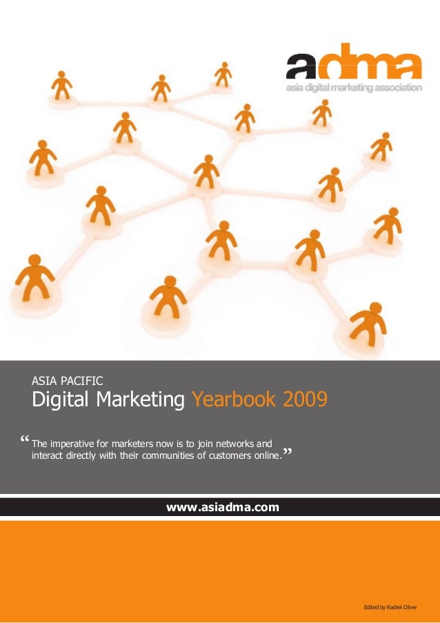 www.asiadma.com Edited by Rachel Oliver ASIA PACIFIC Digital Marketing Yearbook 2009 The imperative for marketers now is t...