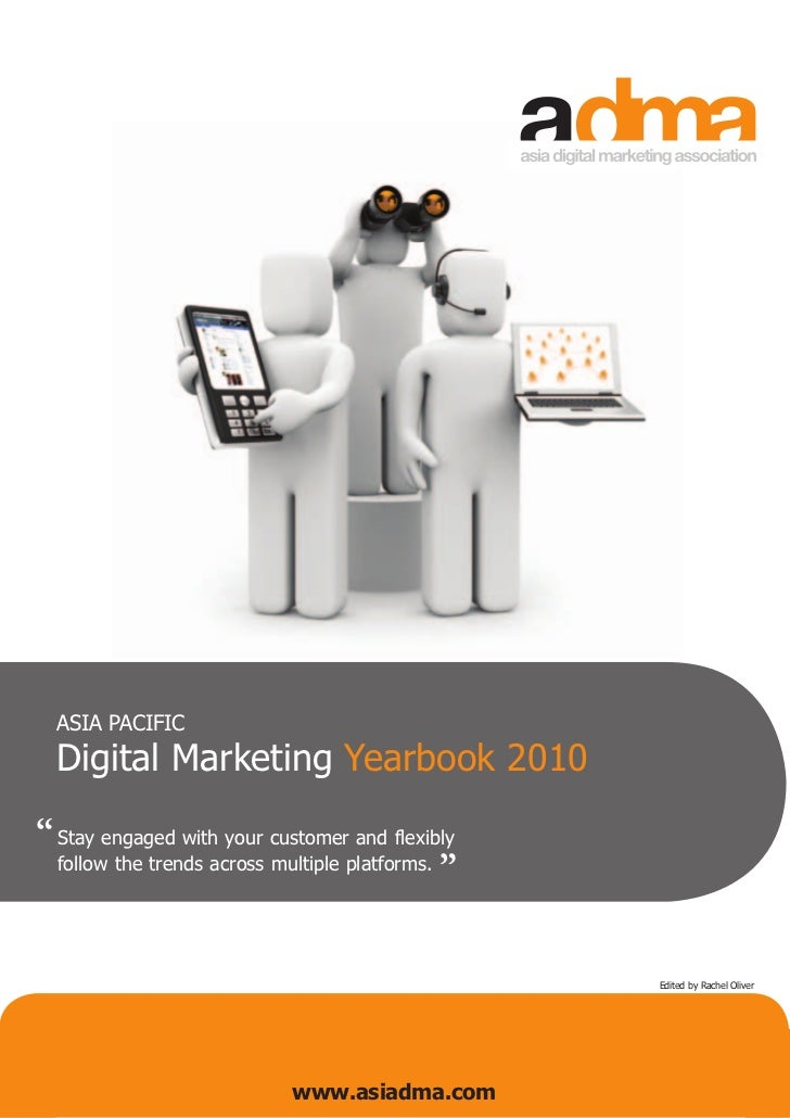 "ASIA PACIFIC  Digital Marketing Yearbook 2010"" Stay engaged with your customer and flexibly   ""  follow the trends across ..."