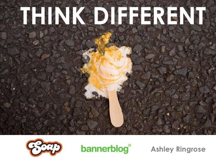 THINK DIFFERENT Ashley Ringrose