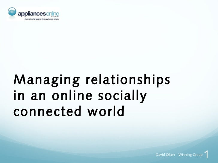 Managing relationshipsin an online sociallyconnected world                    David Olsen - Winning Group                 ...
