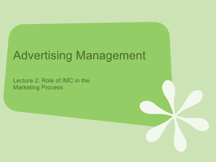 Advertising Management Lecture 2: Role of IMC in the Marketing Process