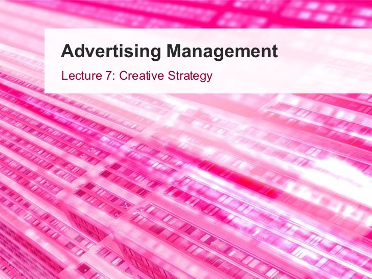 Advertising Management Lecture 7: Creative Strategy