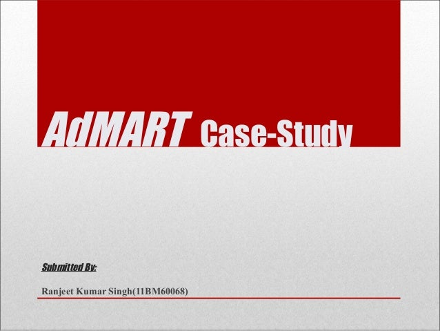 AdMART Submitted By: Ranjeet Kumar Singh(11BM60068)  Case-Study