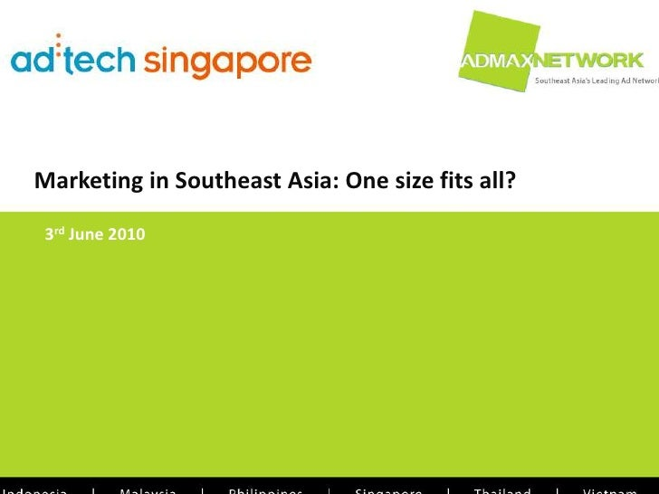 Marketing in Southeast Asia: One size fits all?   3rd June 2010                                            Copyright © 201...