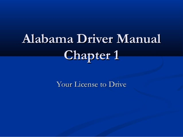 Alabama Driver ManualAlabama Driver Manual Chapter 1Chapter 1 Your License to DriveYour License to Drive