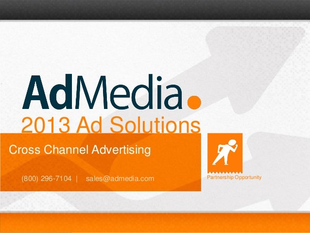 Partnership Opportunities |(800) 296-7104 | sales@admedia.com 1 2013 Ad Solutions Cross Channel Advertising (800) 296-7104...