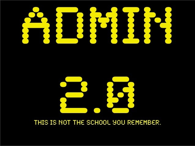 Admin 2.0This is Not the school you remember.
