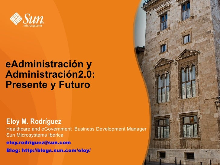 eAdministración y Administración2.0: Presente y Futuro   Eloy M. Rodríguez Healthcare and eGovernment Business Development...