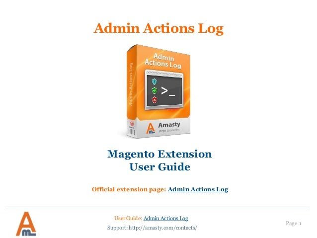 User Guide: Admin Actions Log Page 1 Admin Actions Log Magento Extension User Guide Official extension page: Admin Actions...