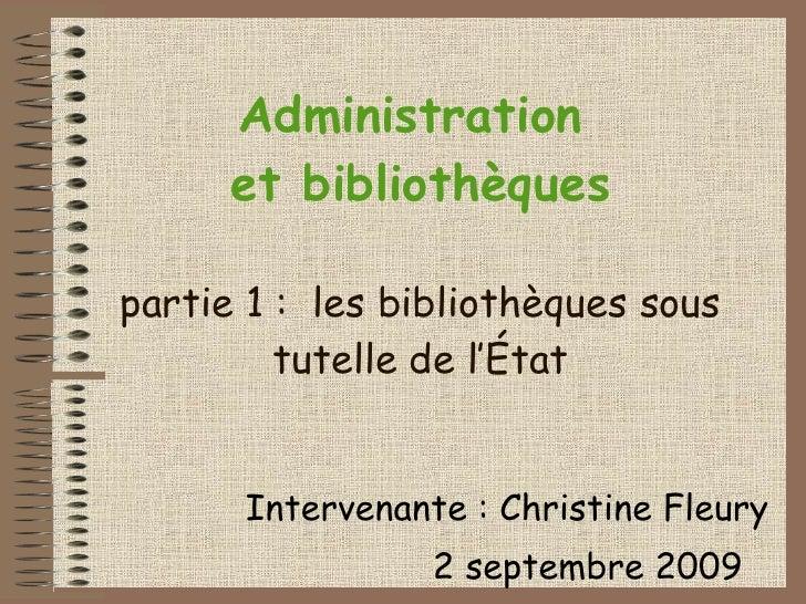 Administration  et bibliothèques partie 1 :  les bibliothèques sous tutelle de l'État Intervenante : Christine Fleury 2 se...