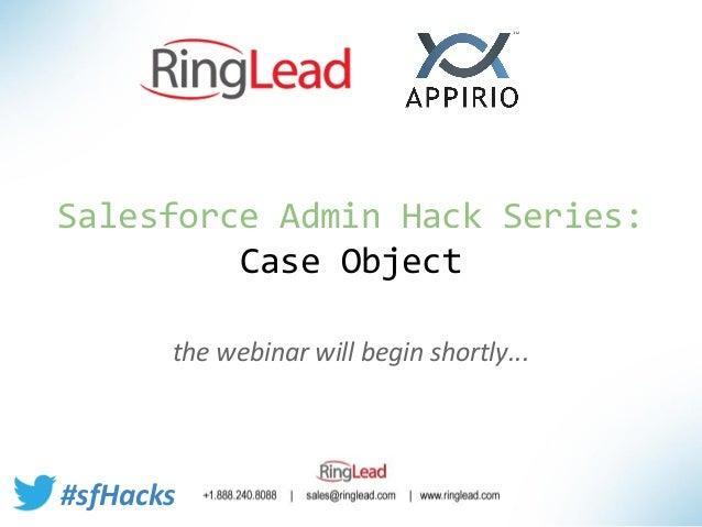 Salesforce Admin Hack Series: Case Object the webinar will begin shortly...  #sfHacks