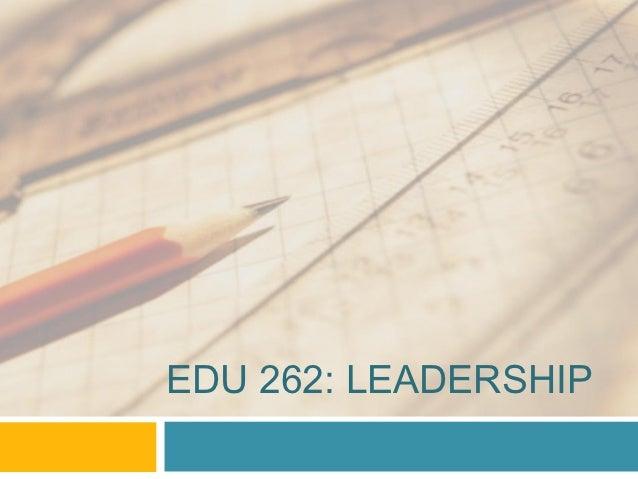 EDU 262: LEADERSHIP