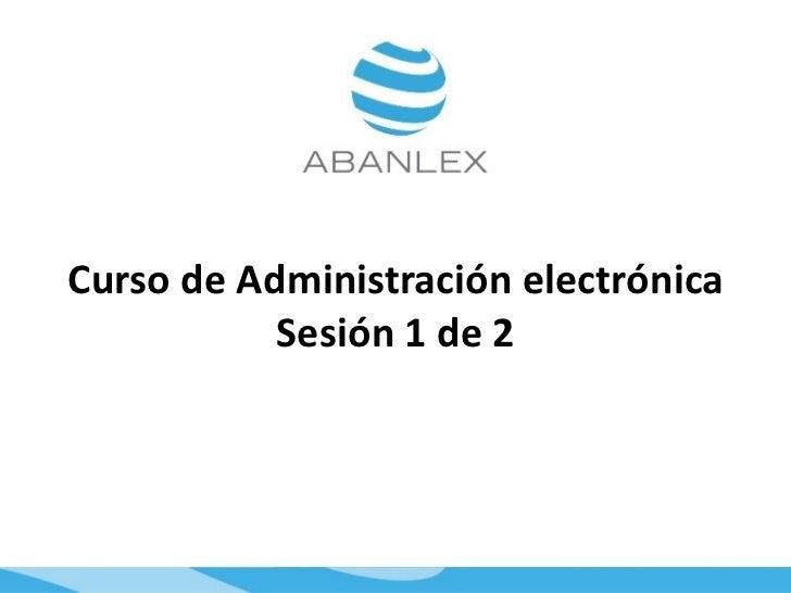 Curso de Administración electrónica           Sesión 1 de 2
