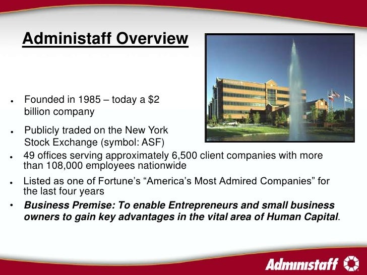 Administaff Overview      Founded in 1985 – today a $2     billion company    Publicly traded on the New York     Stock ...