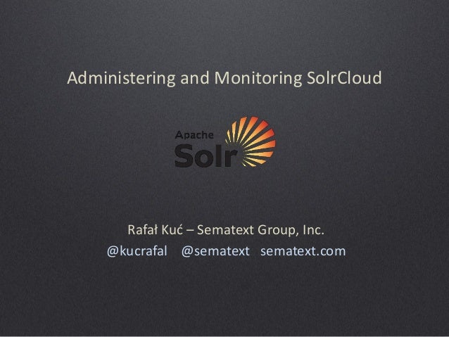 Administering and Monitoring SolrCloud Clusters