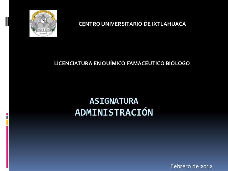 CENTRO UNIVERSITARIO DE IXTLAHUACALICENCIATURA EN QUÍMICO FAMACÉUTICO BIÓLOGO           ASIGNATURA      ADMINISTRACIÓN    ...