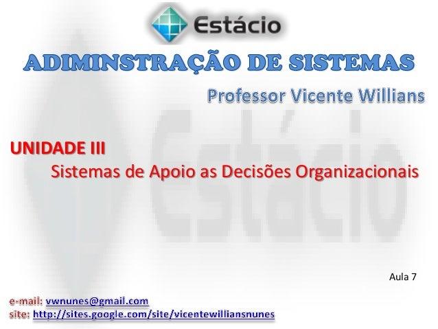 UNIDADE III Sistemas de Apoio as Decisões Organizacionais Aula 7
