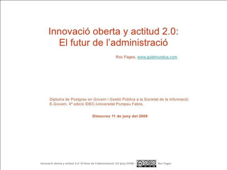 Innovació oberta y actitud 2.0:         El futur de l'administració                                                       ...