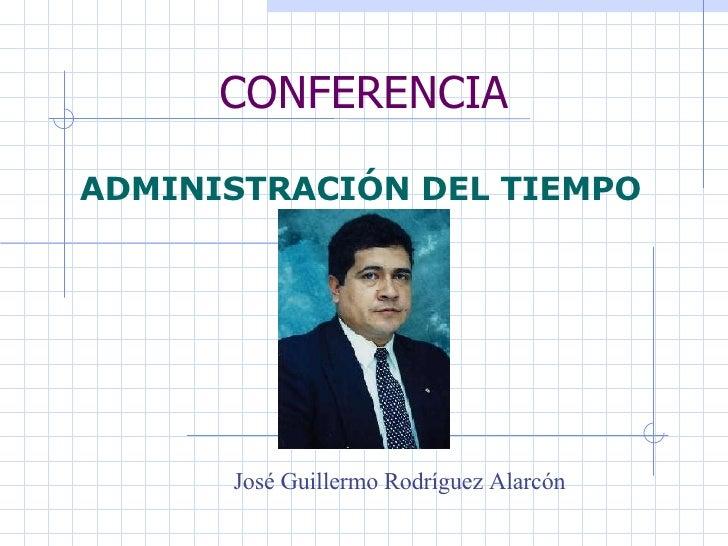 CONFERENCIA ADMINISTRACIÓN DEL TIEMPO   José Guillermo Rodríguez Alarcón