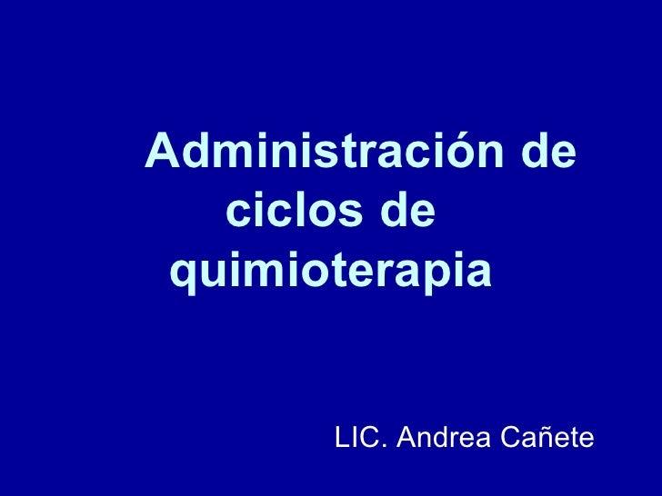 Administración de ciclos de quimioterapia LIC. Andrea Cañete