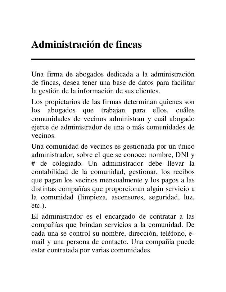 Administración de fincasUna firma de abogados dedicada a la administraciónde fincas, desea tener una base de datos para fa...