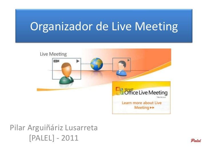 Organizador de Live MeetingPilar Arguiñáriz Lusarreta      [PALEL] - 2011