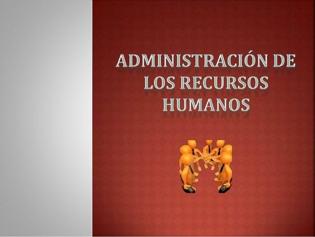La Administración de Recursos Humanos tiene como una de  sus tareas proporcionar las capacidades humanas requeridas  por u...