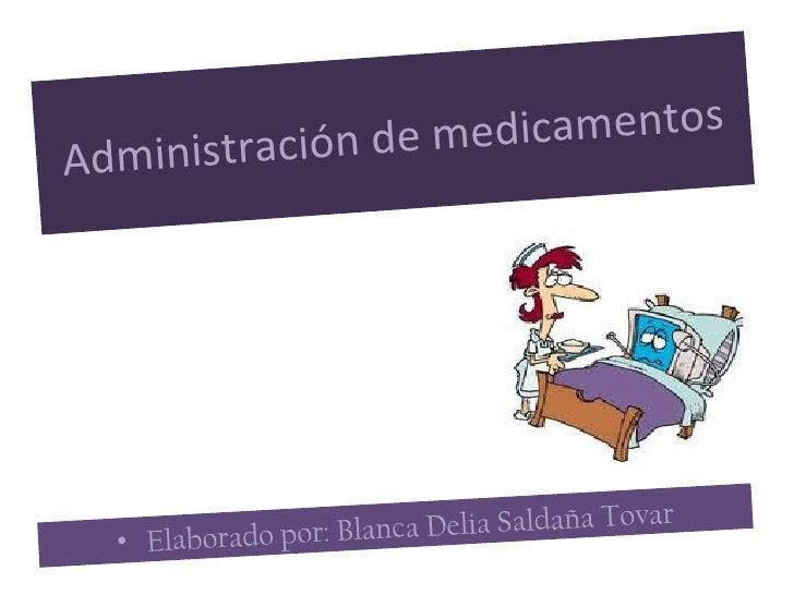 ación de med icamentosAdministr  • Elaborado por: Blanc a Delia Saldaña Tovar