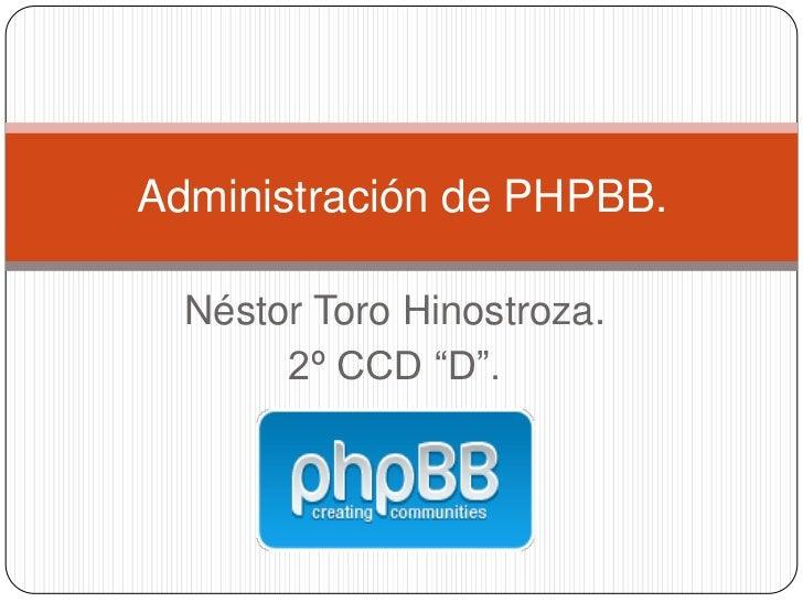 "Administración de PHPBB.  Néstor Toro Hinostroza.       2º CCD ""D""."