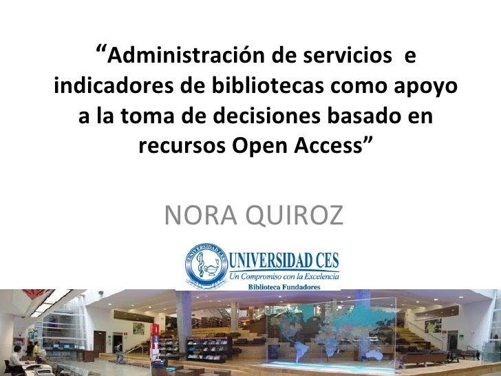 """"""" Administración de servicios e indicadores de bibliotecas como apoyo a la toma de decisiones basado en recursos Open Acc..."""