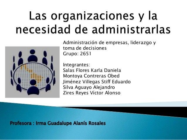 Administración de empresas, liderazgo y                      toma de decisiones                      Grupo: 2651          ...