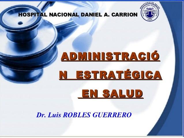 ADMINISTRACIÓN ESTRATÉGICA EN SALUD       HOSPITAL NACIONAL DANIEL A. CARRION                           ADMINISTRACIÓ     ...