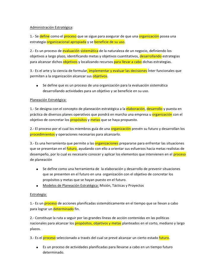 Administración Estratégica:1.- Se define como el proceso que se sigue para asegurar de que una organización posea unaestra...