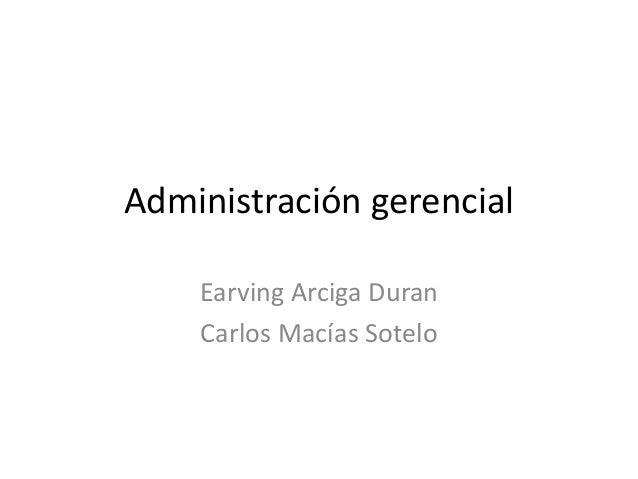 Administración gerencial Earving Arciga Duran Carlos Macías Sotelo