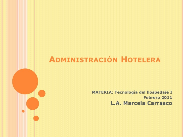 Administración Hotelera<br />MATERIA: Tecnología del hospedaje I<br />Febrero 2011<br />L.A. Marcela Carrasco<br />