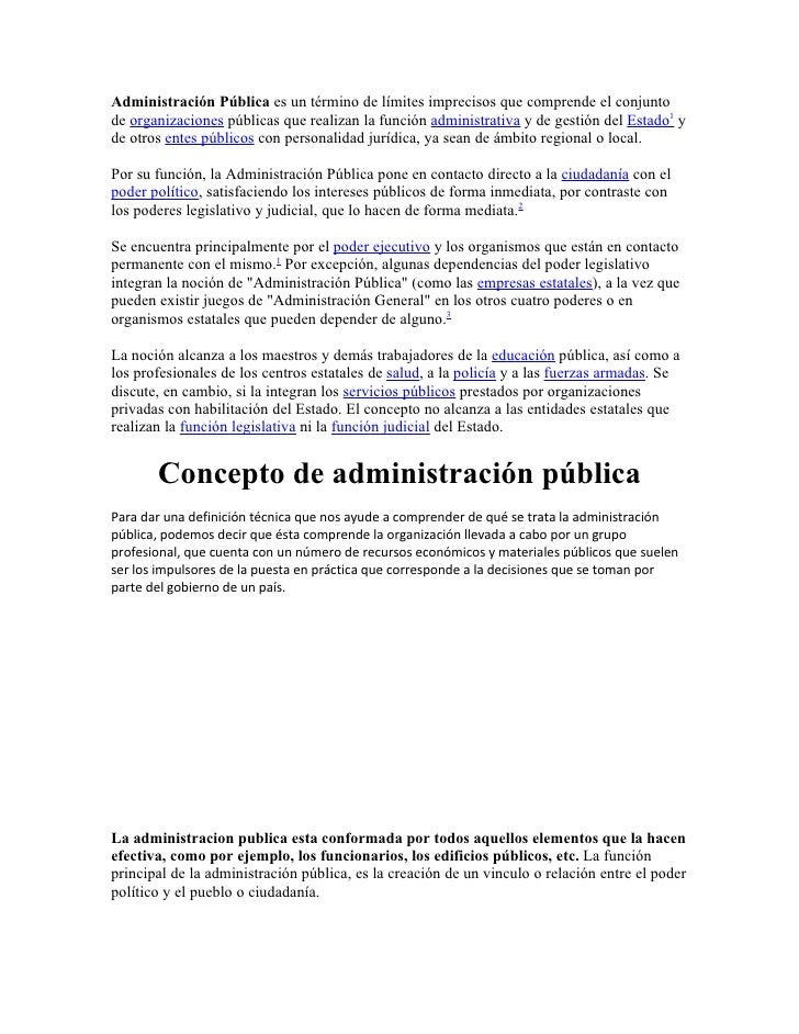 Administración Pública es un término de límites imprecisos que comprende el conjuntode organizaciones públicas que realiza...