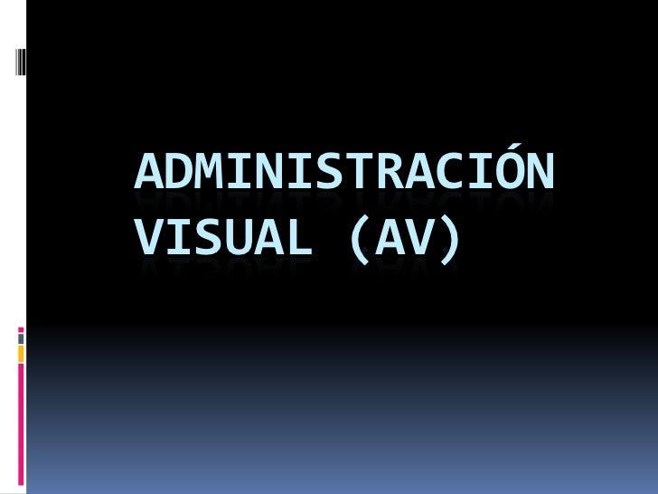 Administración visual (AV) <br />