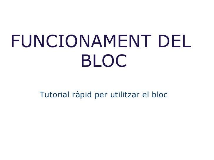 FUNCIONAMENT DEL BLOC  Tutorial ràpid per utilitzar el bloc