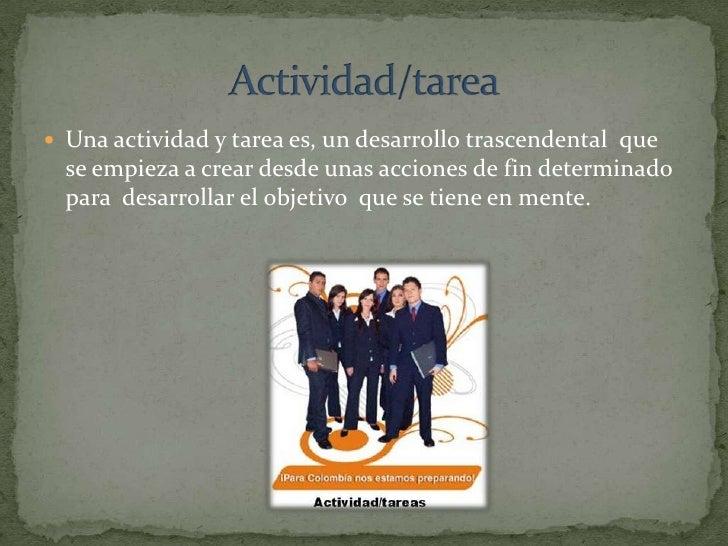 Una actividad y tarea es, un desarrollo trascendental  que se empieza a crear desde unas acciones de fin determinado para ...