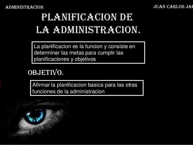 ADMINISTRACION                                            Juan Carlos Jar            Planificacion de           la adminis...