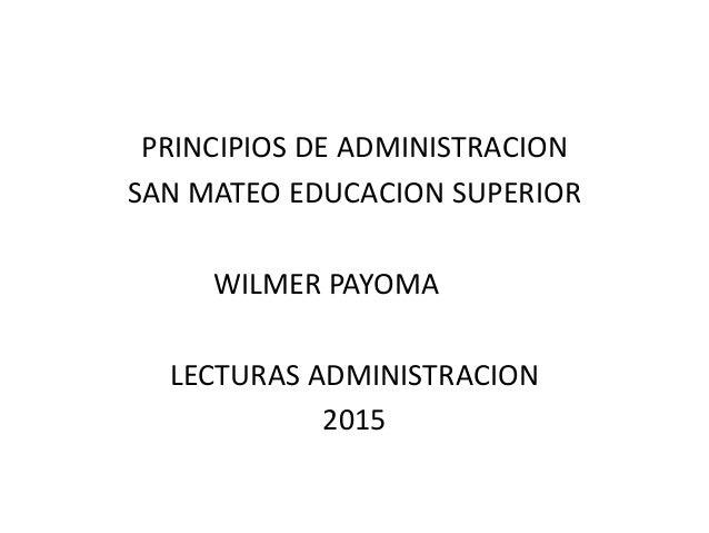 PRINCIPIOS DE ADMINISTRACION SAN MATEO EDUCACION SUPERIOR WILMER PAYOMA LECTURAS ADMINISTRACION 2015