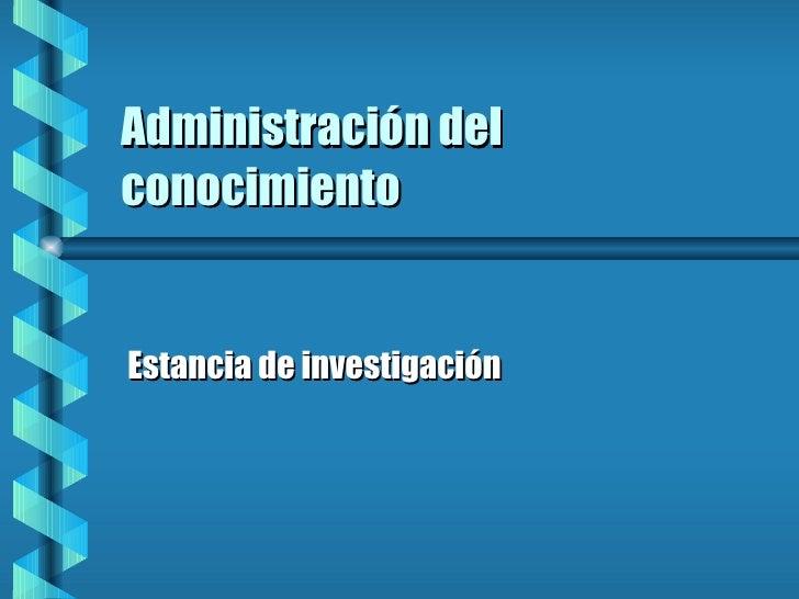 Administración del conocimiento Estancia de investigación