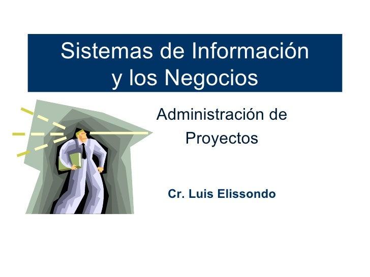 Sistemas de Información y los Negocios Administración de Proyectos Cr. Luis Elissondo