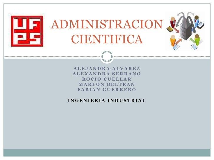 ADMINISTRACION  CIENTIFICA   ALEJANDRA ALVAREZ   ALEXANDRA SERRANO     ROCIO CUELLAR    MARLON BELTRAN    FABIAN GUERRERO ...