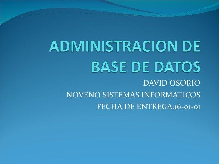 DAVID OSORIO NOVENO SISTEMAS INFORMATICOS FECHA DE ENTREGA:16-01-01