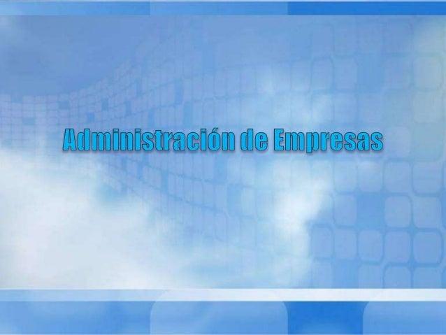 ADMINISTRACIÓN DE EMPRESAS Introducción al estudio de la administración de empresas. Conceptos fundamentales. Teorías en l...