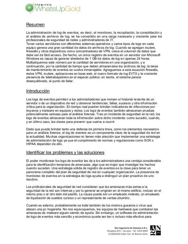 Resumen La administración de log de eventos, es decir, el monitoreo, la recopilación, la consolidación y el análisis de ar...