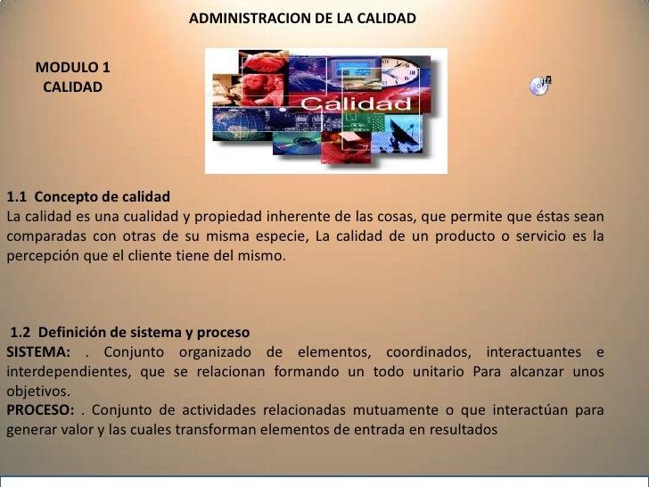 ADMINISTRACION DE LA CALIDAD<br />MODULO 1<br />CALIDAD<br />1.1  Concepto de calidad<br />La calidad es una cualidad y pr...