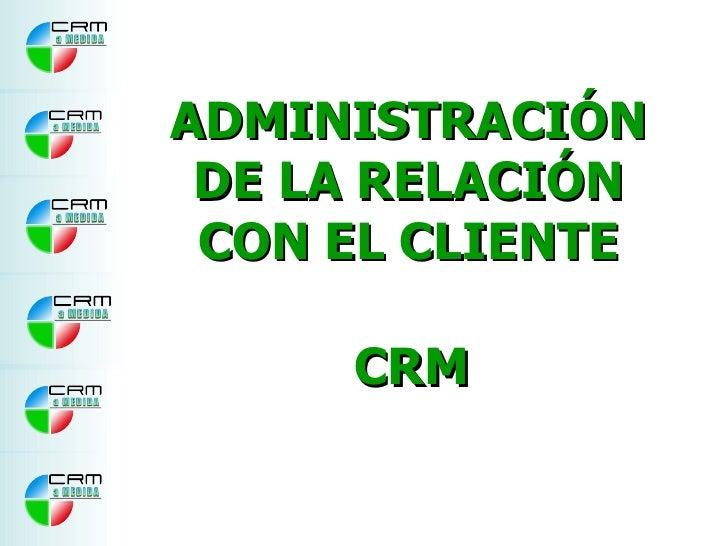 Administracion De La Relacion Con El Cliente Crm   Crm A Medida